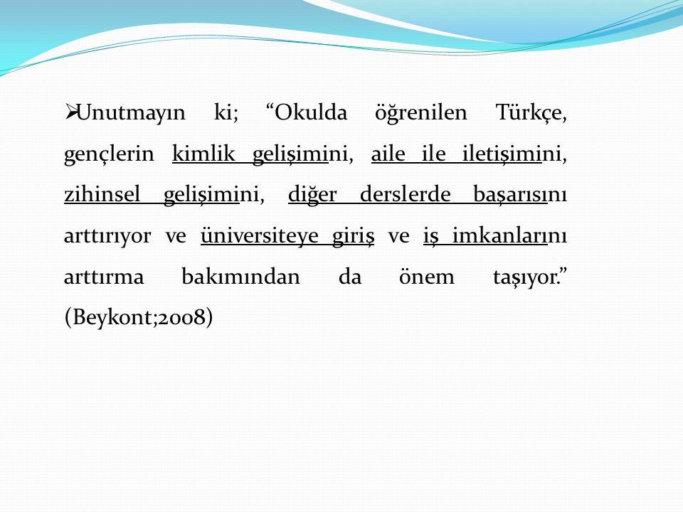""" Unutmayın ki; """"Okulda öğrenilen Türkçe, gençlerin kimlik gelişimini, aile ile iletişimini, zihinsel gelişimini, diğer derslerde başarısını arttırıyo"""