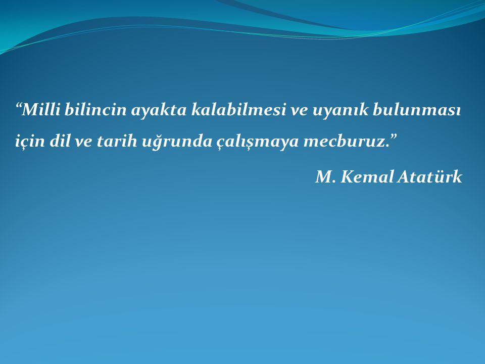 """""""Milli bilincin ayakta kalabilmesi ve uyanık bulunması için dil ve tarih uğrunda çalışmaya mecburuz."""" M. Kemal Atatürk"""