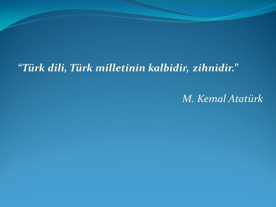 """""""Türk dili, Türk milletinin kalbidir, zihnidir."""" M. Kemal Atatürk"""
