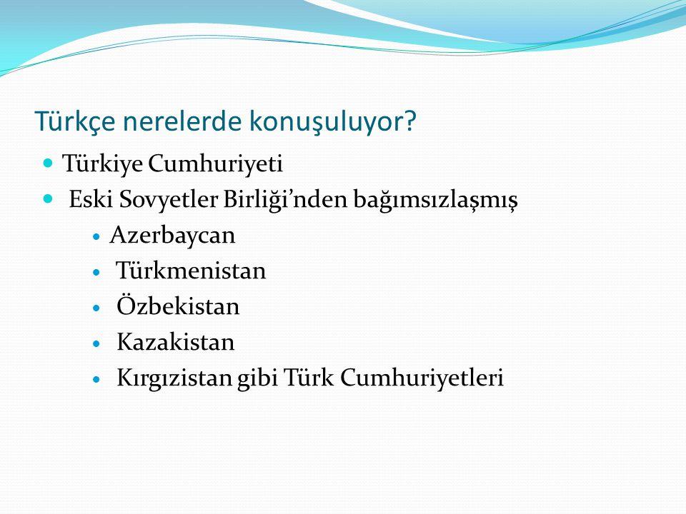 Türkçe nerelerde konuşuluyor?  Türkiye Cumhuriyeti  Eski Sovyetler Birliği'nden bağımsızlaşmış  Azerbaycan  Türkmenistan  Özbekistan  Kazakistan