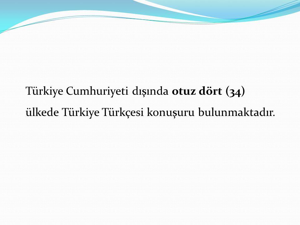 Türkiye Cumhuriyeti dışında otuz dört (34) ülkede Türkiye Türkçesi konuşuru bulunmaktadır.