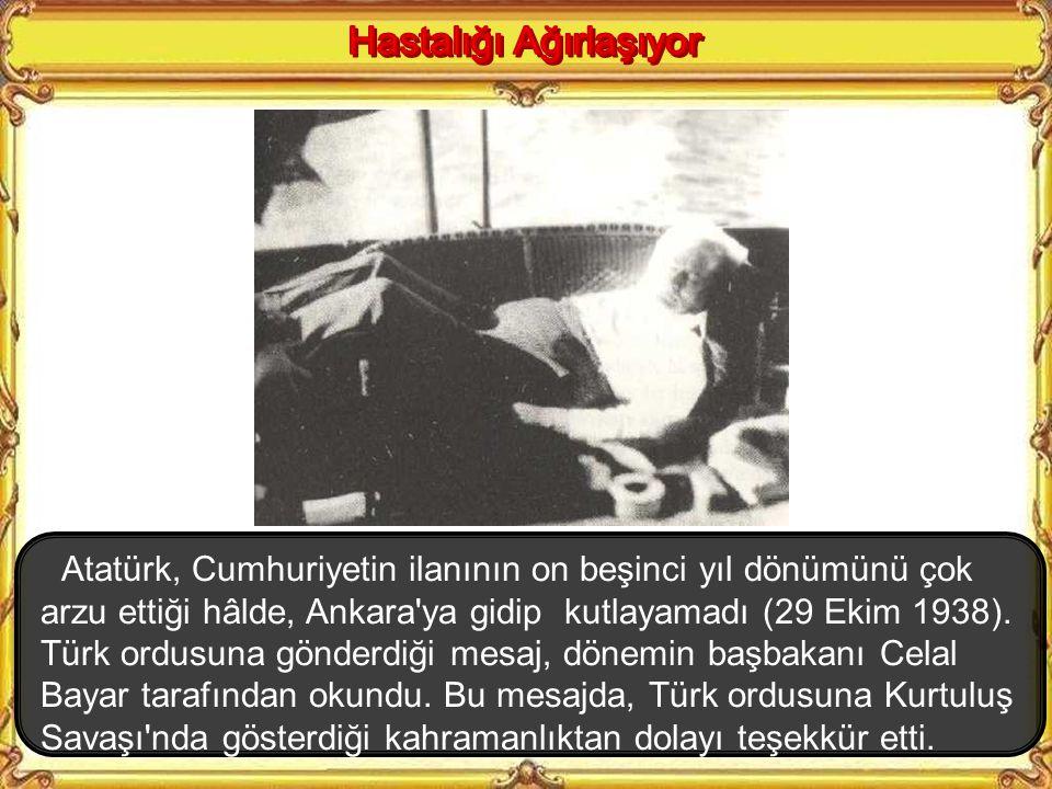 Atatürk'ün hastalığı ciddiyetini korumaya devam ediyordu. Kendisini iyi hissettiği bir gün noter çağırarak vasiyetnamesini hazırlamış ve malvarlığının