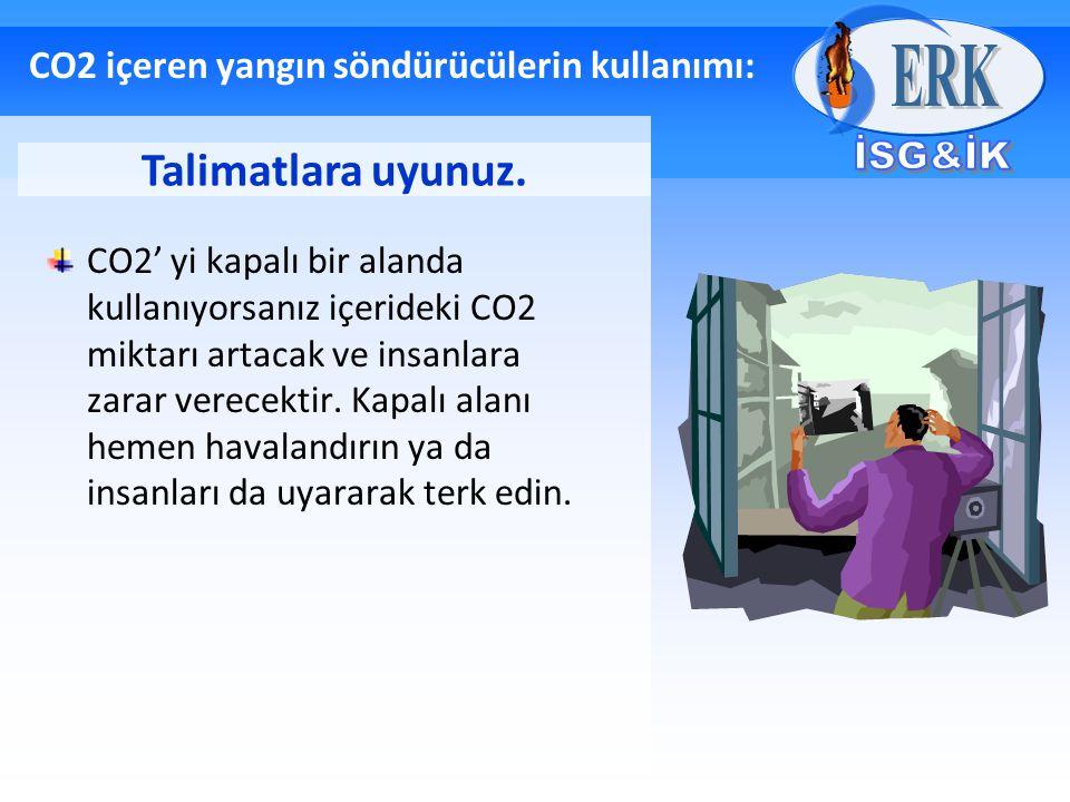 CO2 içeren yangın söndürücülerin kullanımı: CO2' yi kapalı bir alanda kullanıyorsanız içerideki CO2 miktarı artacak ve insanlara zarar verecektir. Kap