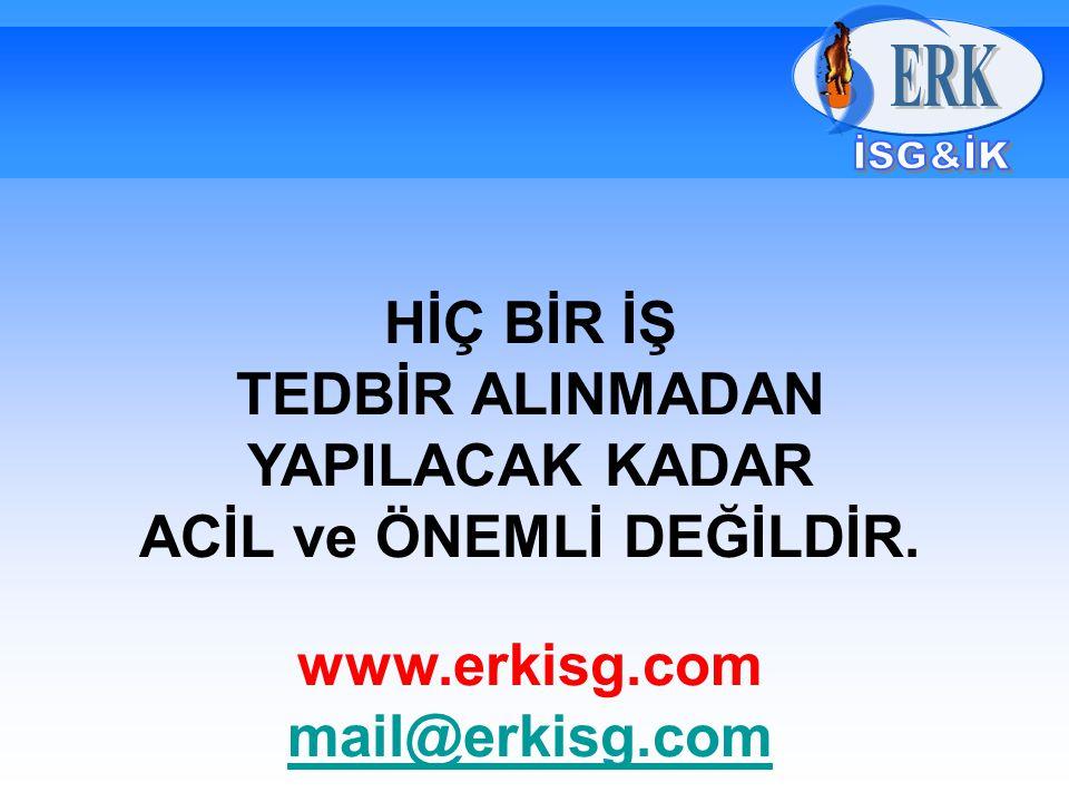HİÇ BİR İŞ TEDBİR ALINMADAN YAPILACAK KADAR ACİL ve ÖNEMLİ DEĞİLDİR. www.erkisg.com mail@erkisg.com