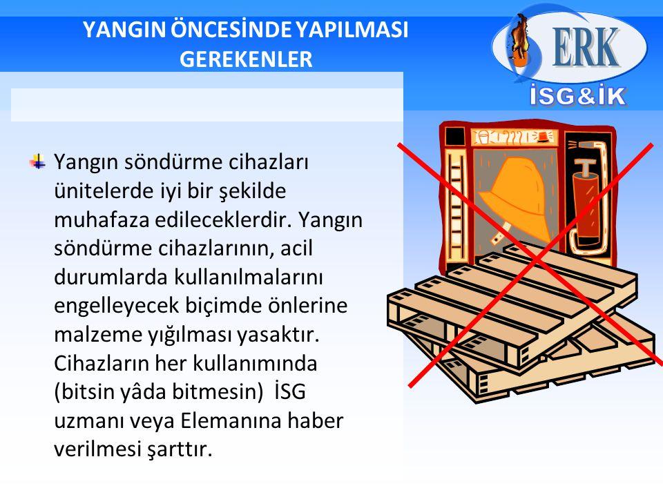 YANGIN ÖNCESİNDE YAPILMASI GEREKENLER Yangın söndürme cihazları ünitelerde iyi bir şekilde muhafaza edileceklerdir. Yangın söndürme cihazlarının, acil