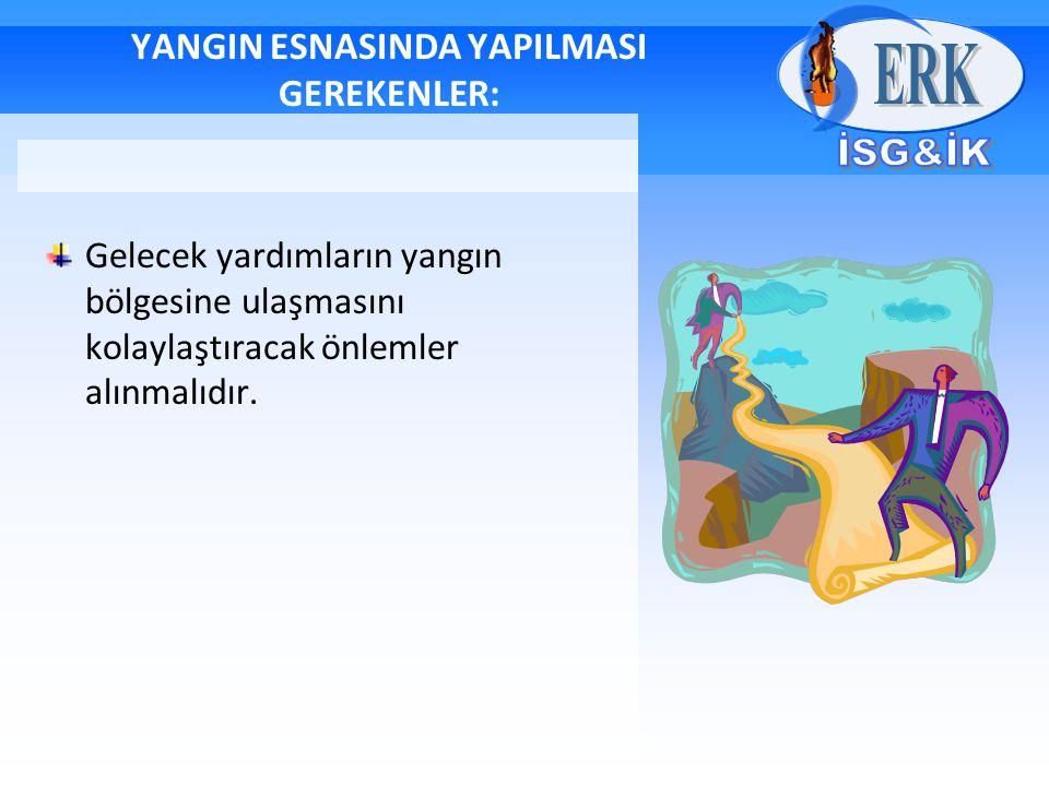 YANGIN ESNASINDA YAPILMASI GEREKENLER: Gelecek yardımların yangın bölgesine ulaşmasını kolaylaştıracak önlemler alınmalıdır.