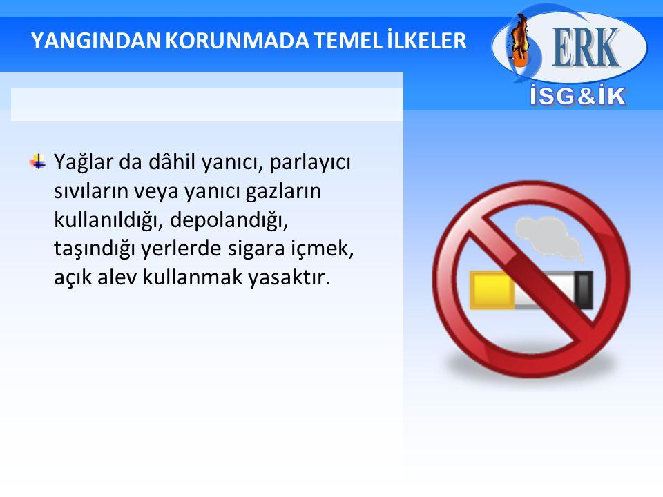 YANGINDAN KORUNMADA TEMEL İLKELER Yağlar da dâhil yanıcı, parlayıcı sıvıların veya yanıcı gazların kullanıldığı, depolandığı, taşındığı yerlerde sigar