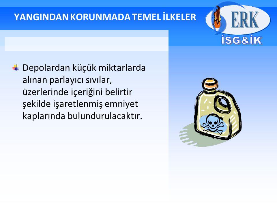 YANGINDAN KORUNMADA TEMEL İLKELER Depolardan küçük miktarlarda alınan parlayıcı sıvılar, üzerlerinde içeriğini belirtir şekilde işaretlenmiş emniyet k