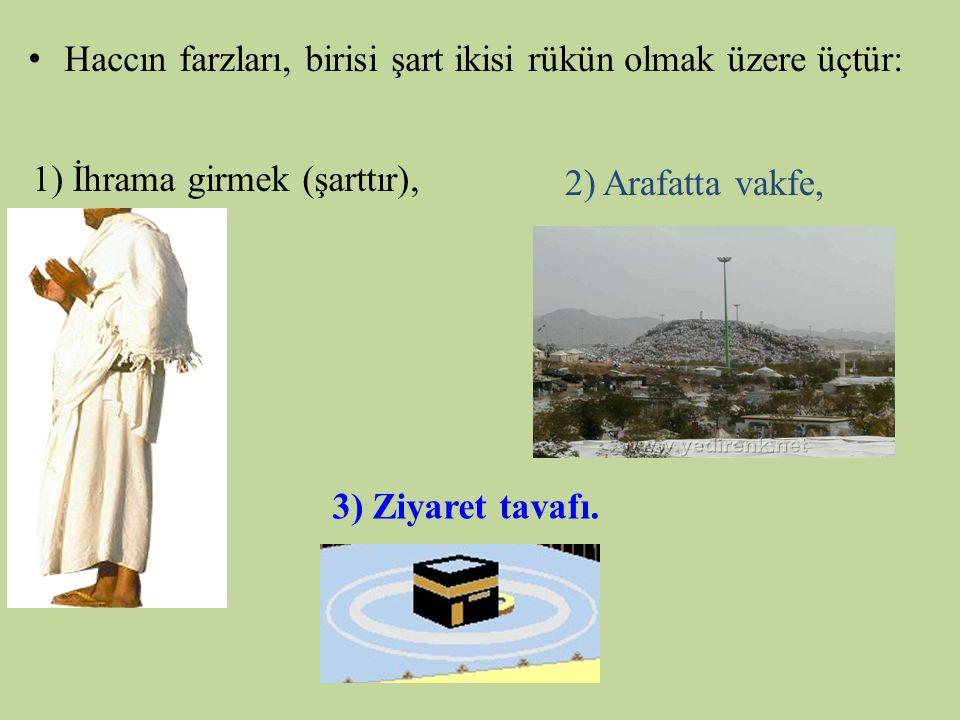 • Haccın farzları, birisi şart ikisi rükün olmak üzere üçtür: 3) Ziyaret tavafı. 2) Arafatta vakfe, 1) İhrama girmek (şarttır),
