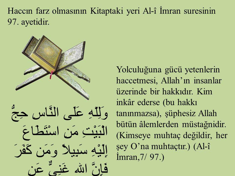 Haccın farz olmasının Kitaptaki yeri Al-î İmran suresinin 97. ayetidir. وَلِلّهِ عَلَى النَّاسِ حِجُّ الْبَيْتِ مَنِ اسْتَطَاعَ إِلَيْهِ سَبِيلاً وَمَ