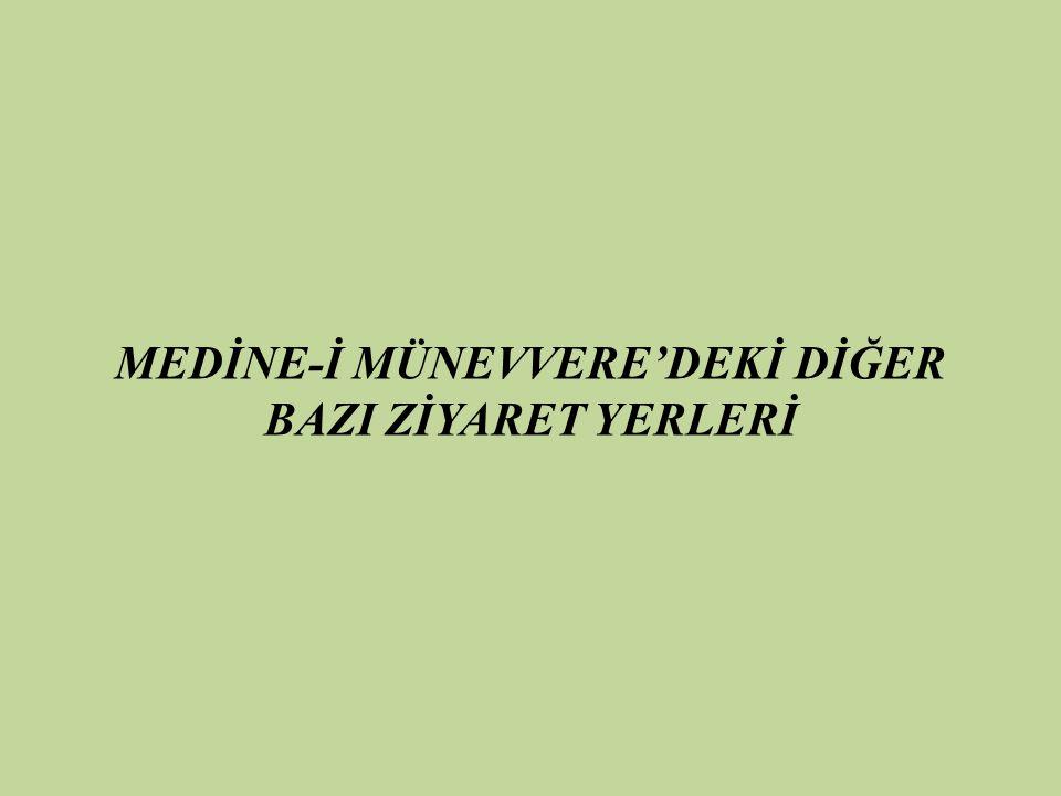 MEDİNE-İ MÜNEVVERE'DEKİ DİĞER BAZI ZİYARET YERLERİ
