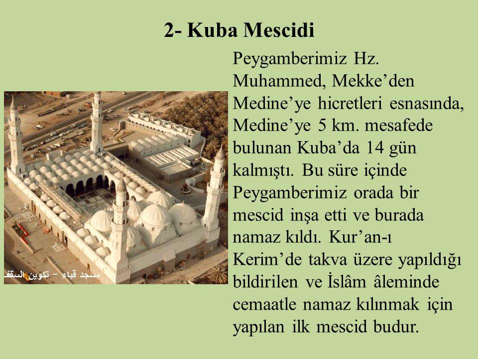 2- Kuba Mescidi Peygamberimiz Hz. Muhammed, Mekke'den Medine'ye hicretleri esnasında, Medine'ye 5 km. mesafede bulunan Kuba'da 14 gün kalmıştı. Bu sür