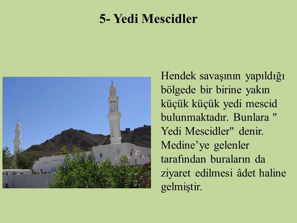 5- Yedi Mescidler Hendek savaşının yapıldığı bölgede bir birine yakın küçük küçük yedi mescid bulunmaktadır. Bunlara