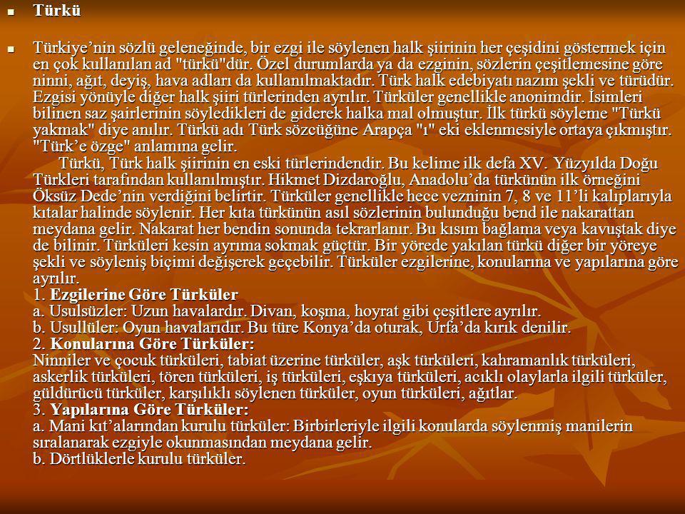  Türkü  Türkiye'nin sözlü geleneğinde, bir ezgi ile söylenen halk şiirinin her çeşidini göstermek için en çok kullanılan ad