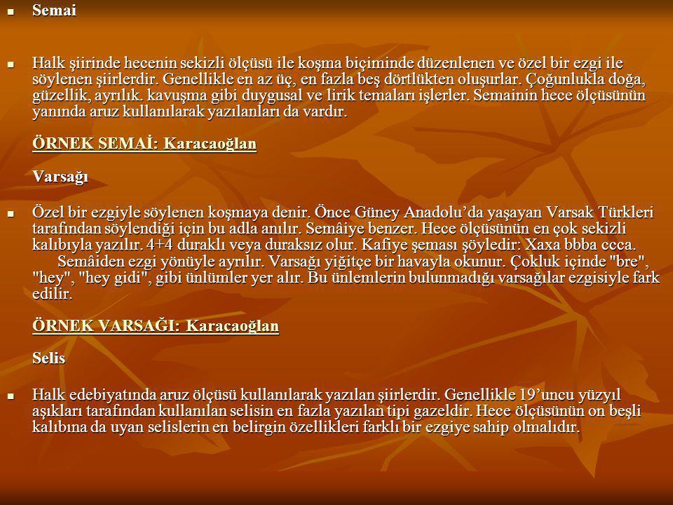  Semai  Halk şiirinde hecenin sekizli ölçüsü ile koşma biçiminde düzenlenen ve özel bir ezgi ile söylenen şiirlerdir. Genellikle en az üç, en fazla
