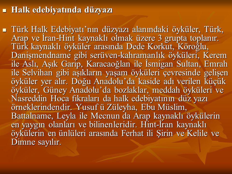  Halk edebiyatında düzyazı  Türk Halk Edebiyatı'nın düzyazı alanındaki öyküler, Türk, Arap ve İran-Hint kaynaklı olmak üzere 3 grupta toplanır. Türk