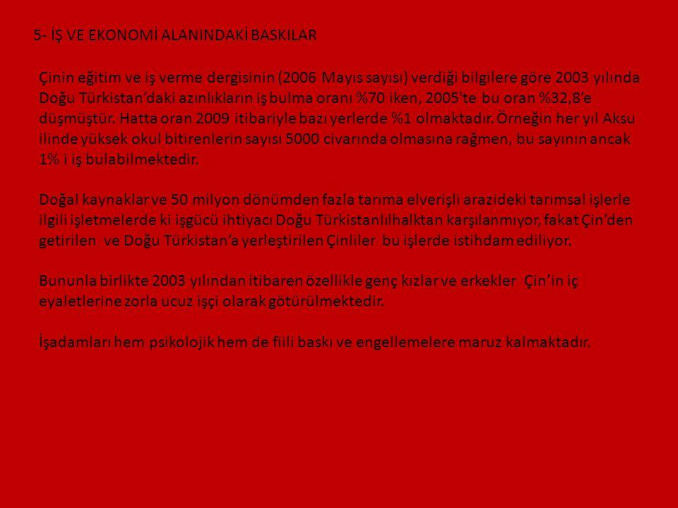 5- İŞ VE EKONOMİ ALANINDAKİ BASKILAR Çinin eğitim ve iş verme dergisinin (2006 Mayıs sayısı) verdiği bilgilere göre 2003 yılında Doğu Türkistan'daki a