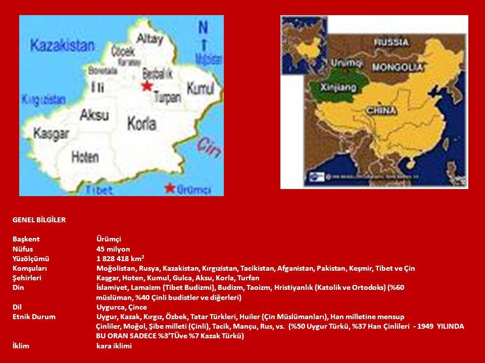GENEL BİLGİLER Başkent Ürümçi Nüfus45 milyon Yüzölçümü1 828 418 km 2 KomşularıMoğolistan, Rusya, Kazakistan, Kırgızistan, Tacikistan, Afganistan, Paki