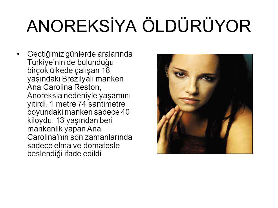 ANOREKSİYA ÖLDÜRÜYOR •Geçtiğimiz günlerde aralarında Türkiye'nin de bulunduğu birçok ülkede çalışan 18 yaşındaki Brezilyalı manken Ana Carolina Reston