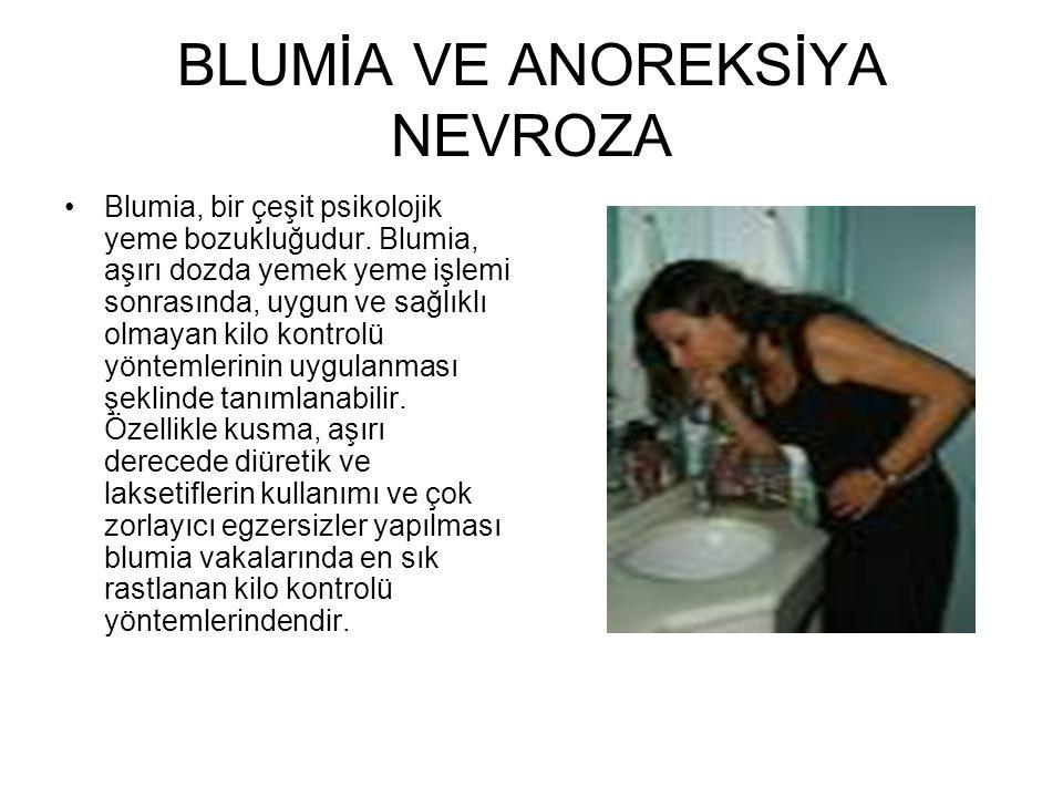 BLUMİA VE ANOREKSİYA NEVROZA •Blumia, bir çeşit psikolojik yeme bozukluğudur. Blumia, aşırı dozda yemek yeme işlemi sonrasında, uygun ve sağlıklı olma