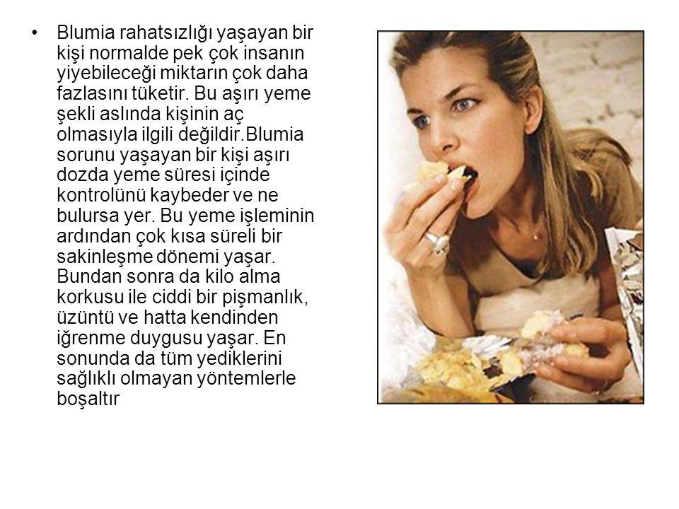 •Blumia rahatsızlığı yaşayan bir kişi normalde pek çok insanın yiyebileceği miktarın çok daha fazlasını tüketir. Bu aşırı yeme şekli aslında kişinin a