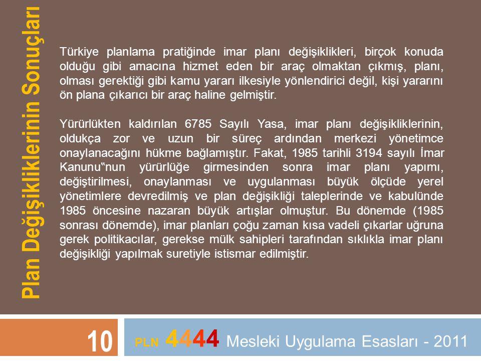 Plan Değişikliklerinin Sonuçları Türkiye planlama pratiğinde imar planı değişiklikleri, birçok konuda olduğu gibi amacına hizmet eden bir araç olmakta