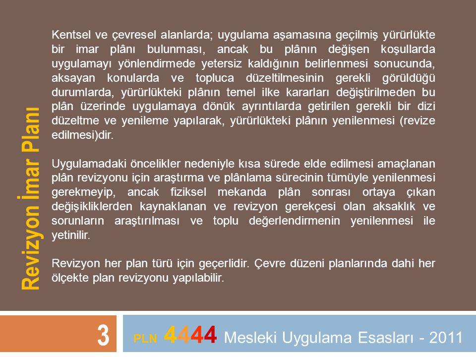 3 PLN 4444 Mesleki Uygulama Esasları - 2011 Kentsel ve çevresel alanlarda; uygulama aşamasına geçilmiş yürürlükte bir imar plânı bulunması, ancak bu p
