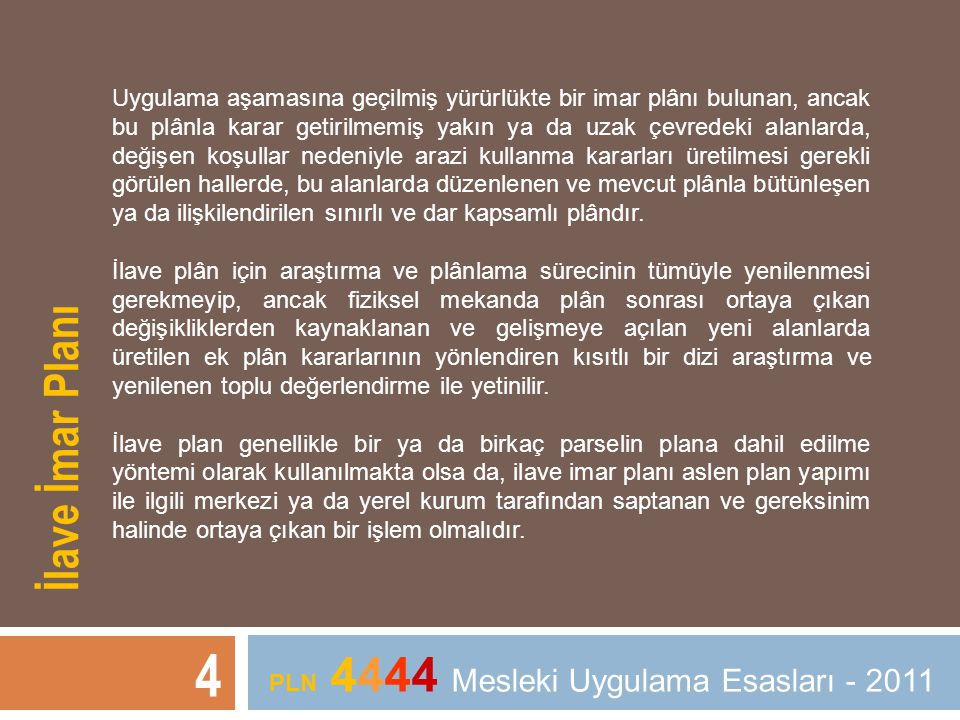 4 PLN 4444 Mesleki Uygulama Esasları - 2011 Uygulama aşamasına geçilmiş yürürlükte bir imar plânı bulunan, ancak bu plânla karar getirilmemiş yakın ya