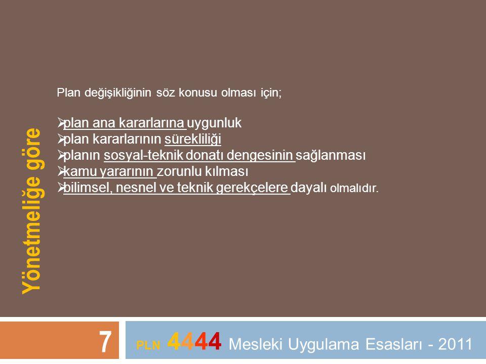 7 PLN 4444 Mesleki Uygulama Esasları - 2011 Plan değişikliğinin söz konusu olması için;  plan ana kararlarına uygunluk  plan kararlarının sürekliliğ