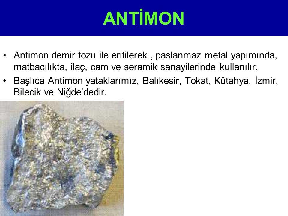 ANTİMON •Antimon demir tozu ile eritilerek, paslanmaz metal yapımında, matbacılıkta, ilaç, cam ve seramik sanayilerinde kullanılır. •Başlıca Antimon y