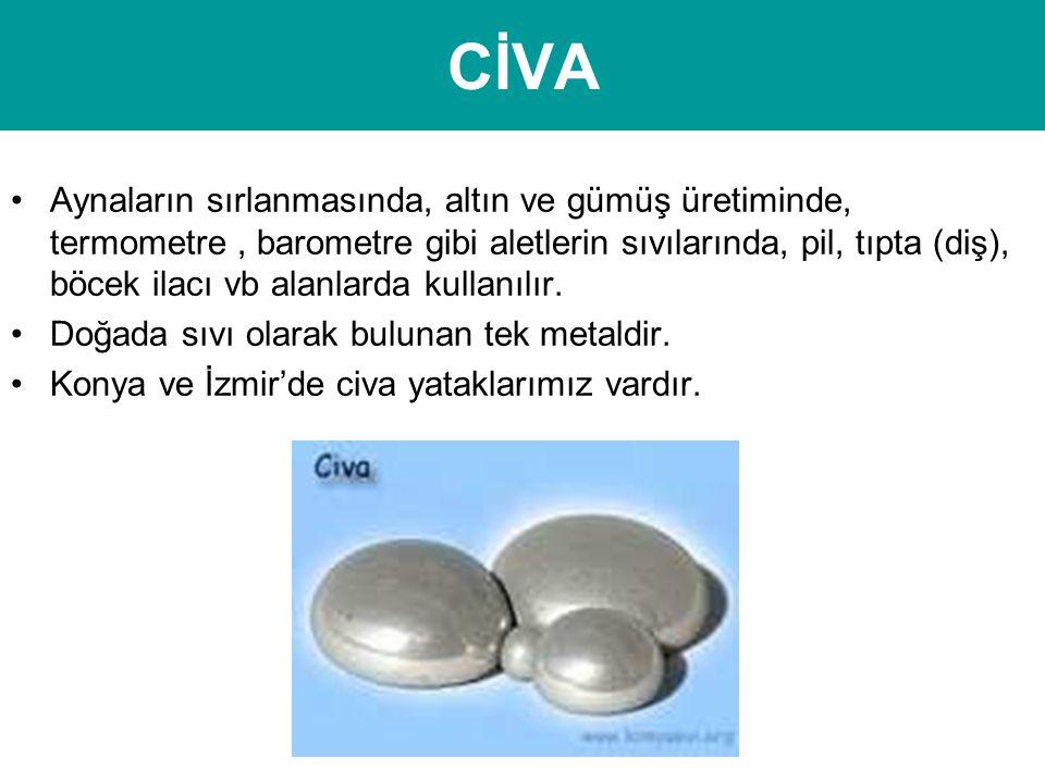 CİVA •Aynaların sırlanmasında, altın ve gümüş üretiminde, termometre, barometre gibi aletlerin sıvılarında, pil, tıpta (diş), böcek ilacı vb alanlarda