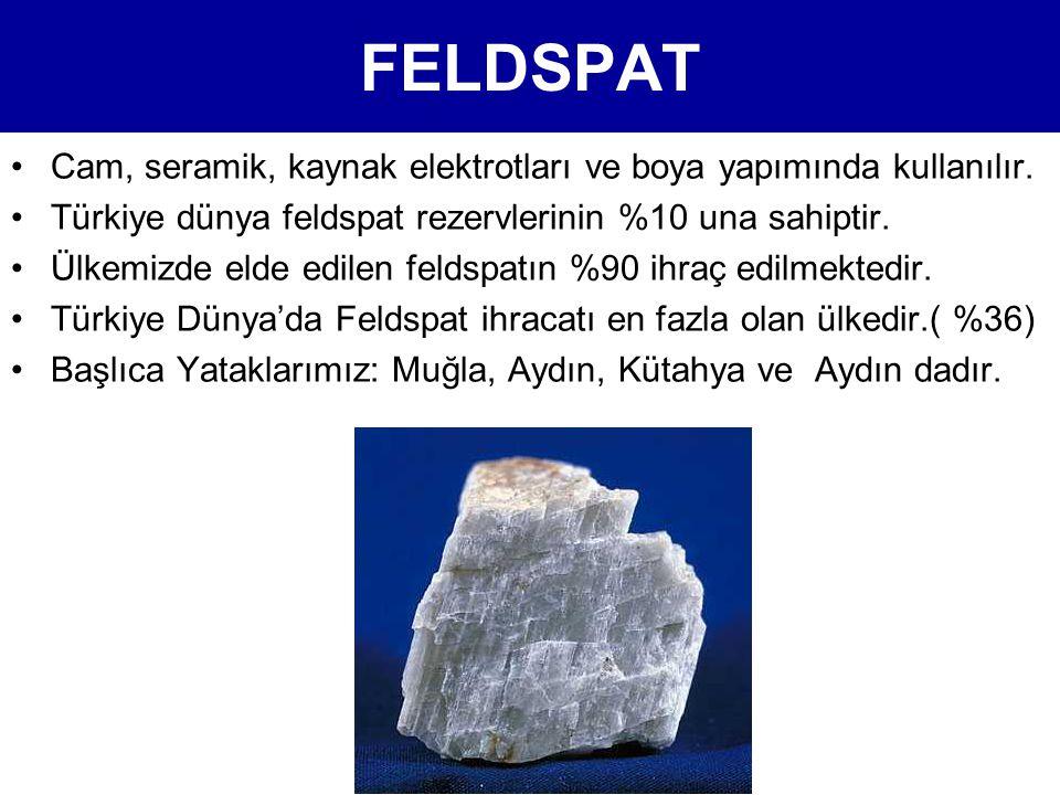 FELDSPAT •Cam, seramik, kaynak elektrotları ve boya yapımında kullanılır. •Türkiye dünya feldspat rezervlerinin %10 una sahiptir. •Ülkemizde elde edil
