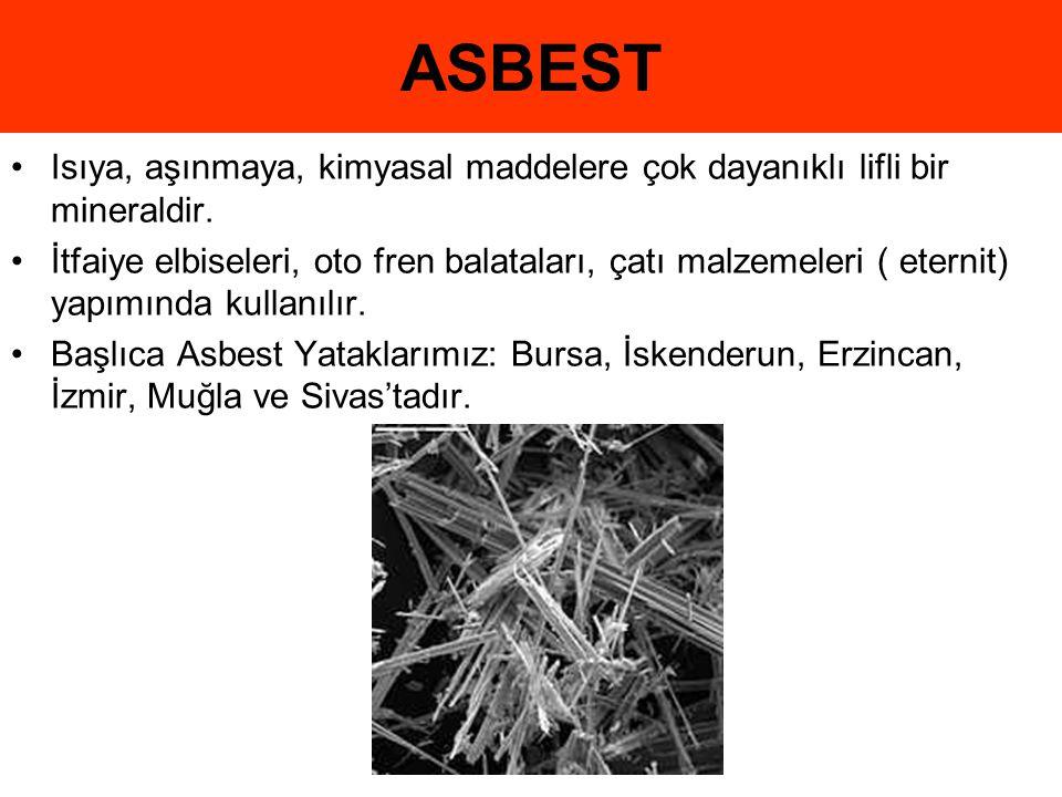 ASBEST •Isıya, aşınmaya, kimyasal maddelere çok dayanıklı lifli bir mineraldir. •İtfaiye elbiseleri, oto fren balataları, çatı malzemeleri ( eternit)