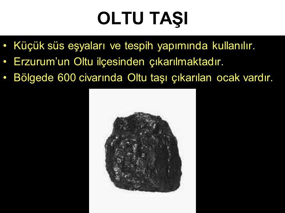 OLTU TAŞI •Küçük süs eşyaları ve tespih yapımında kullanılır. •Erzurum'un Oltu ilçesinden çıkarılmaktadır. •Bölgede 600 civarında Oltu taşı çıkarılan