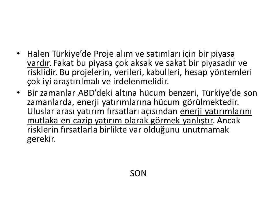• Halen Türkiye'de Proje alım ve satımları için bir piyasa vardır. Fakat bu piyasa çok aksak ve sakat bir piyasadır ve risklidir. Bu projelerin, veril