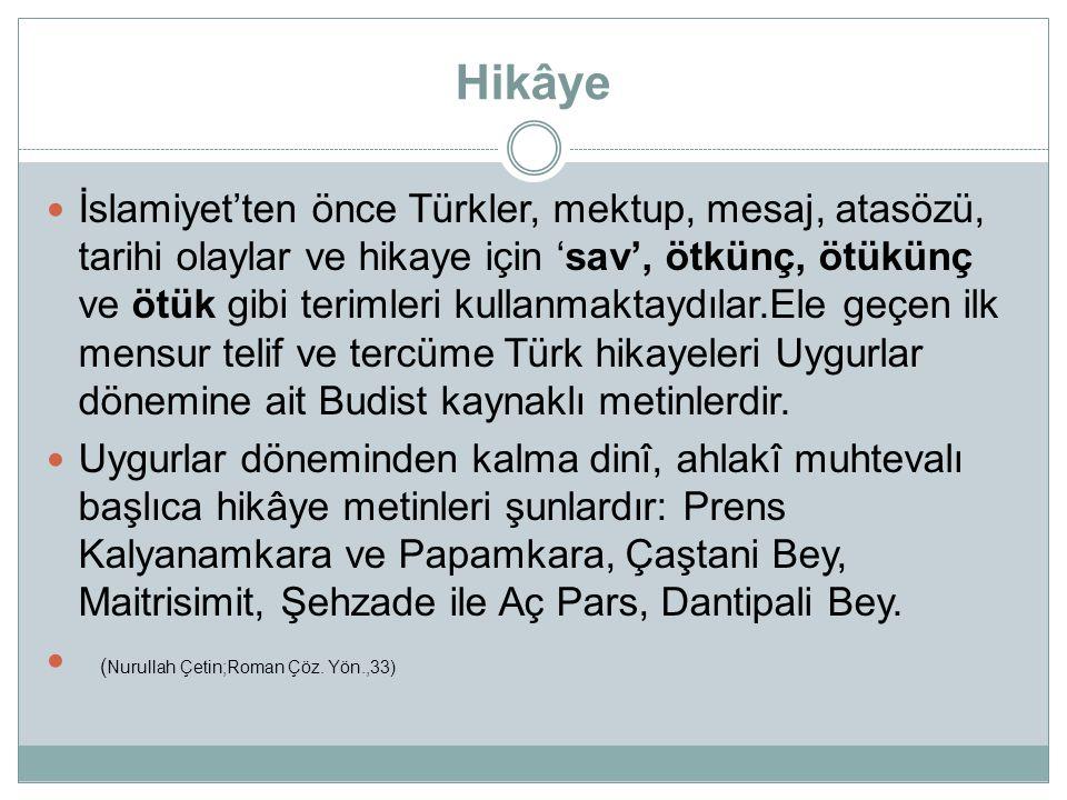 Hikâye  İslamiyet'ten önce Türkler, mektup, mesaj, atasözü, tarihi olaylar ve hikaye için 'sav', ötkünç, ötükünç ve ötük gibi terimleri kullanmaktayd