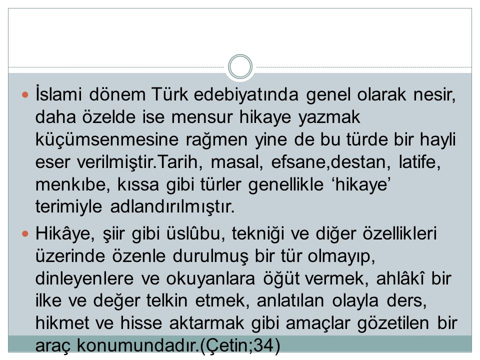  İslami dönem Türk edebiyatında genel olarak nesir, daha özelde ise mensur hikaye yazmak küçümsenmesine rağmen yine de bu türde bir hayli eser verilm