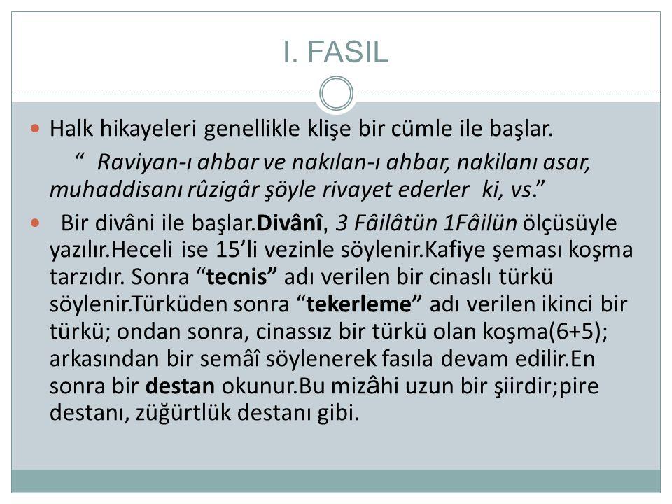 """I. FASIL  Halk hikayeleri genellikle klişe bir cümle ile başlar. """" Raviyan-ı ahbar ve nakılan-ı ahbar, nakilanı asar, muhaddisanı rûzigâr şöyle rivay"""