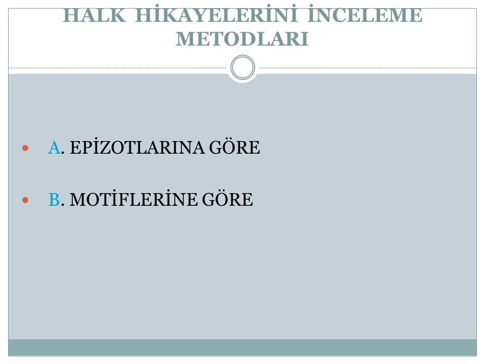 HALK HİKAYELERİNİ İNCELEME METODLARI  A. EPİZOTLARINA GÖRE  B. MOTİFLERİNE GÖRE