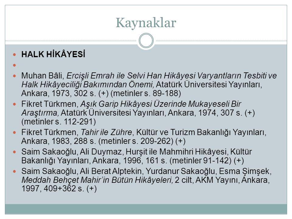 Kaynaklar  HALK HİKÂYESİ   Muhan Bâli, Ercişli Emrah ile Selvi Han Hikâyesi Varyantların Tesbiti ve Halk Hikâyeciliği Bakımından Önemi, Atatürk Üni