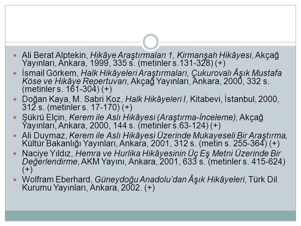  Ali Berat Alptekin, Hikâye Araştırmaları 1, Kirmanşah Hikâyesi, Akçağ Yayınları, Ankara, 1999, 335 s. (metinler s.131-328) (+)  İsmail Görkem, Halk