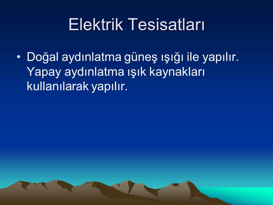 Elektrik Tesisatları •Doğal aydınlatma güneş ışığı ile yapılır. Yapay aydınlatma ışık kaynakları kullanılarak yapılır.