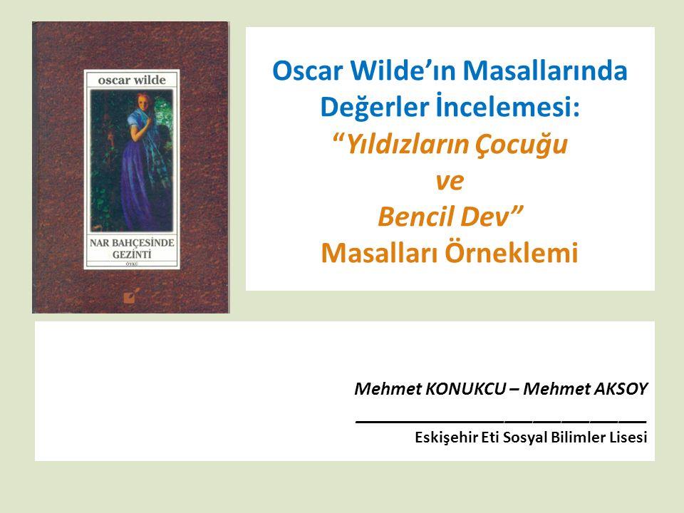 """Oscar Wilde'ın Masallarında Değerler İncelemesi: """"Yıldızların Çocuğu ve Bencil Dev"""" Masalları Örneklemi Mehmet KONUKCU – Mehmet AKSOY ________________"""