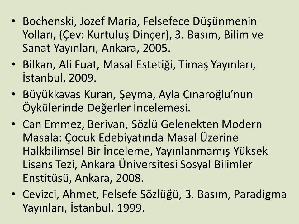 • Bochenski, Jozef Maria, Felsefece Düşünmenin Yolları, (Çev: Kurtuluş Dinçer), 3. Basım, Bilim ve Sanat Yayınları, Ankara, 2005. • Bilkan, Ali Fuat,
