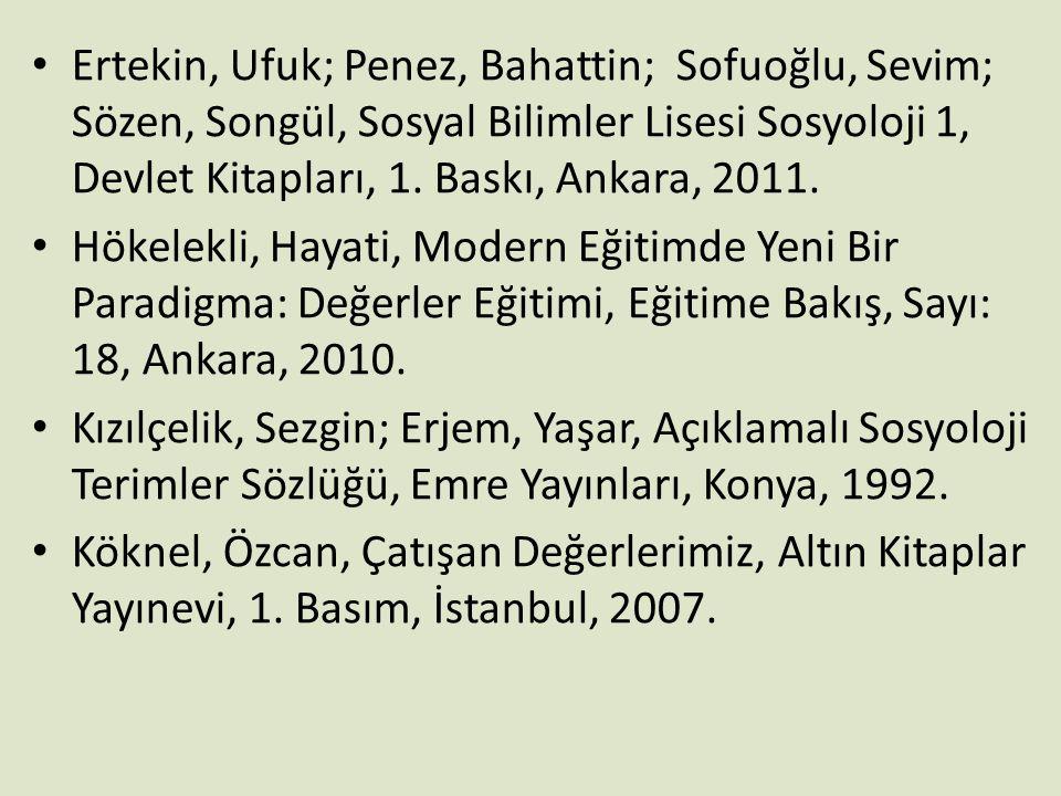 • Ertekin, Ufuk; Penez, Bahattin; Sofuoğlu, Sevim; Sözen, Songül, Sosyal Bilimler Lisesi Sosyoloji 1, Devlet Kitapları, 1. Baskı, Ankara, 2011. • Höke