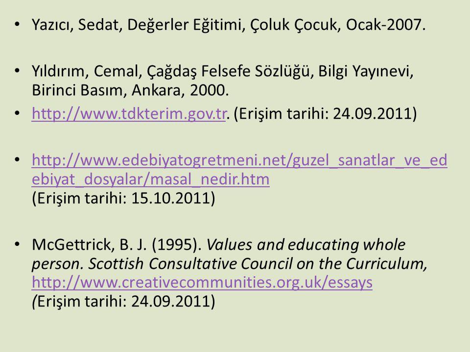 • Yazıcı, Sedat, Değerler Eğitimi, Çoluk Çocuk, Ocak-2007. • Yıldırım, Cemal, Çağdaş Felsefe Sözlüğü, Bilgi Yayınevi, Birinci Basım, Ankara, 2000. • h