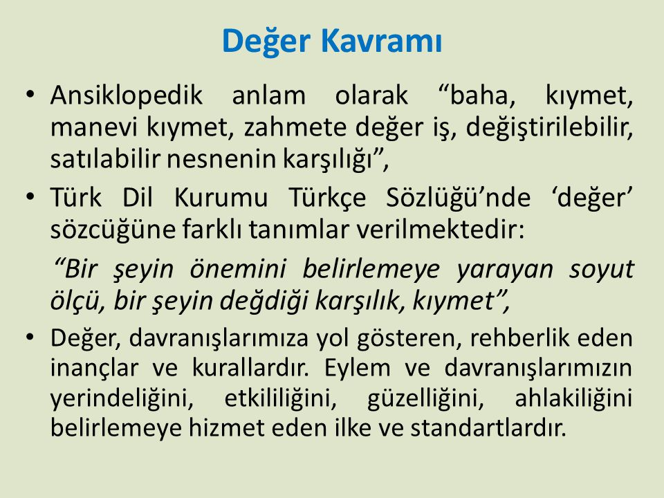 """Değer Kavramı • Ansiklopedik anlam olarak """"baha, kıymet, manevi kıymet, zahmete değer iş, değiştirilebilir, satılabilir nesnenin karşılığı"""", • Türk Di"""