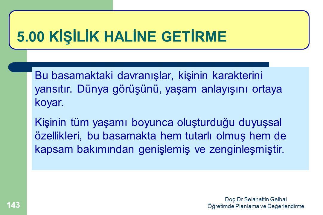 Doç.Dr.Selahattin Gelbal Öğretimde Planlama ve Değerlendirme 143 5.00 KİŞİLİK HALİNE GETİRME Bu basamaktaki davranışlar, kişinin karakterini yansıtır.