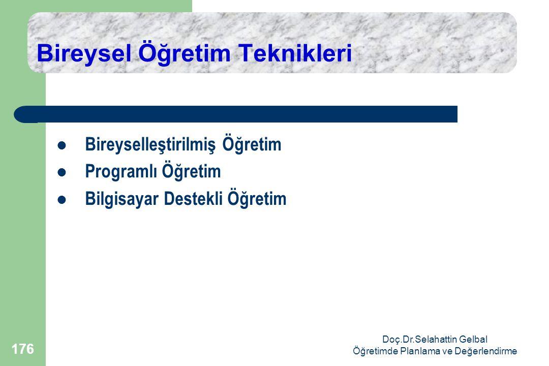 Doç.Dr.Selahattin Gelbal Öğretimde Planlama ve Değerlendirme 176 Bireysel Öğretim Teknikleri  Bireyselleştirilmiş Öğretim  Programlı Öğretim  Bilgisayar Destekli Öğretim