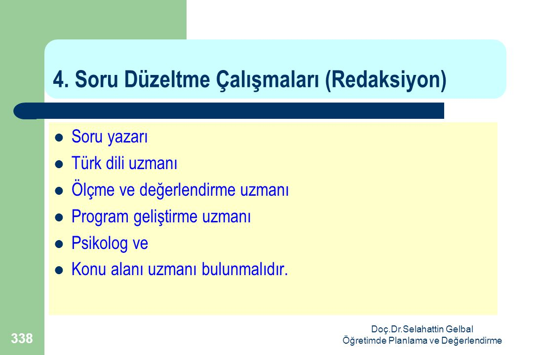 Doç.Dr.Selahattin Gelbal Öğretimde Planlama ve Değerlendirme 338 4.